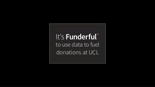 to use data to fuel  donations at UCL