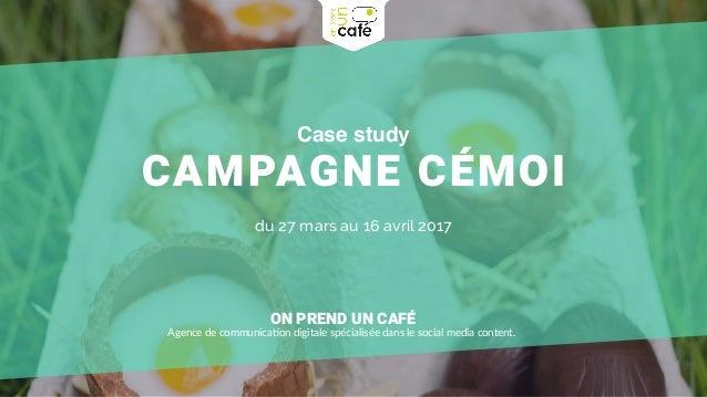 Case study CAMPAGNE CÉMOI du 27 mars au 16 avril 2017 ON PREND UN CAFÉ Agence de communica-on digitale spécialisée dans le...