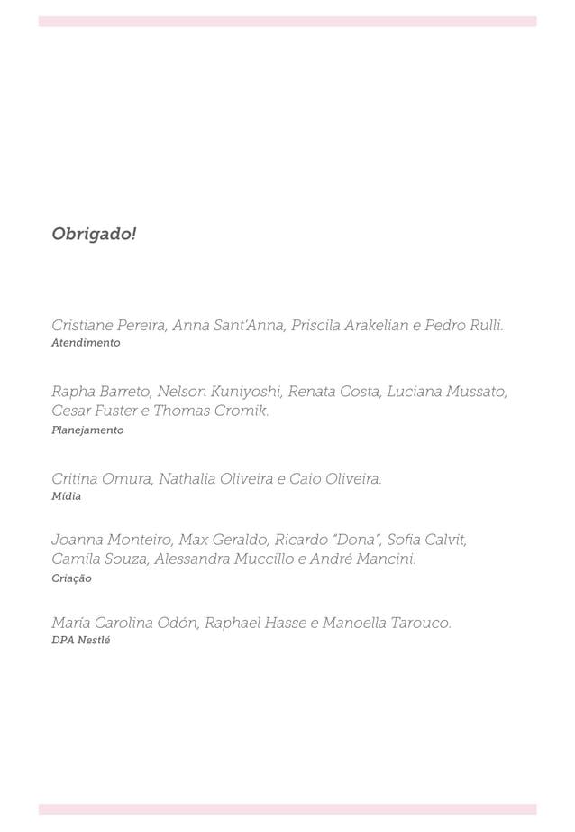 Obrigado! Atendimento Planejamento Mídia Criação Cristiane Pereira, Anna Sant'Anna, Priscila Arakelian e Pedro Rulli. Raph...