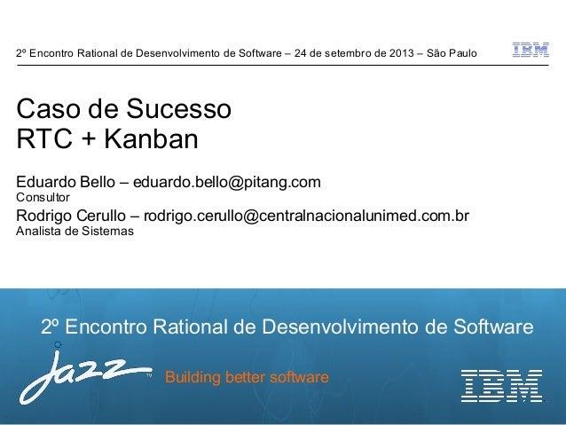 © 2012 IBM Corporation 2º Encontro Rational de Desenvolvimento de Software Building better software Caso de Sucesso RTC + ...