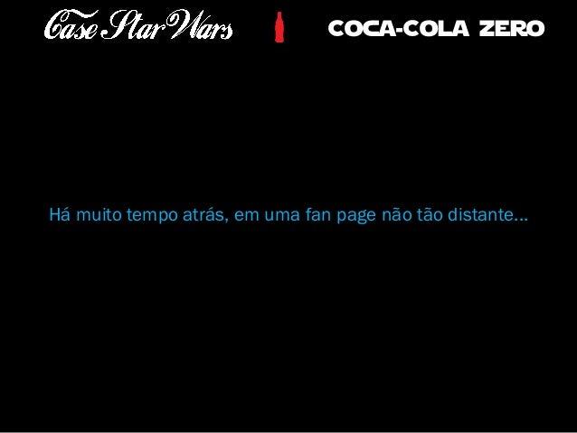 Há muito tempo atrás, em uma fan page não tão distante...  Coca-Cola zero