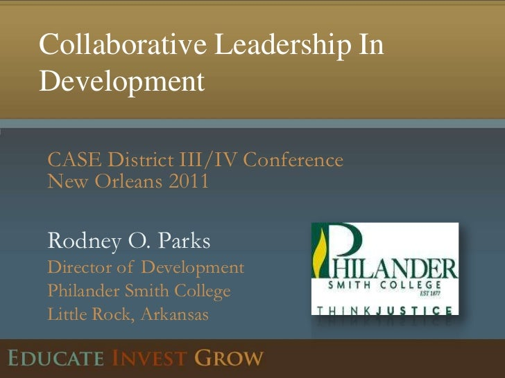 Collaborative Leadership In Development<br />CASE District III/IV Conference<br />New Orleans 2011<br />Rodney O. ParksDir...