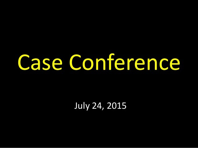 Case Conference July 24, 2015
