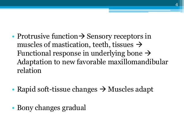 4 • Protrusive function Sensory receptors in muscles of mastication, teeth, tissues  Functional response in underlying b...