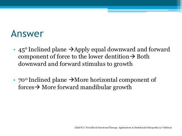 Answer • 450 Inclined plane Apply equal downward and forward component of force to the lower dentition Both downward and...