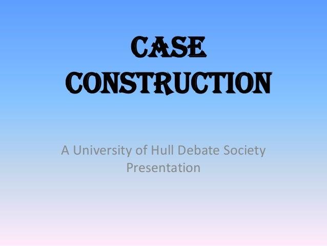 CASECONSTRUCTIONA University of Hull Debate Society           Presentation