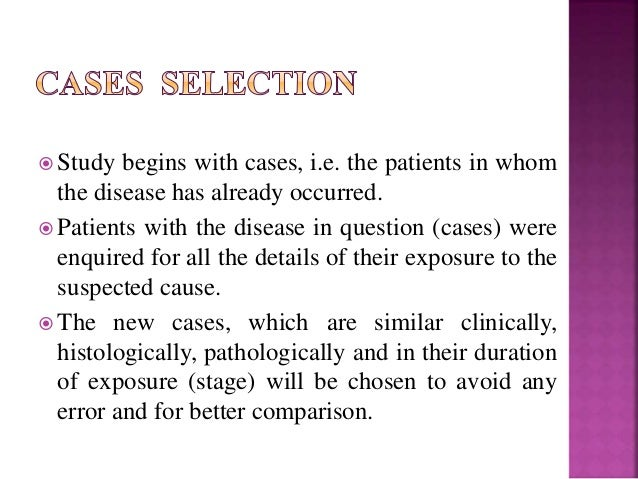 case cohort study advantages Observational studies: cohort and case-control studies an advantage of the retrospective study design analysis is the immediate access to the data.