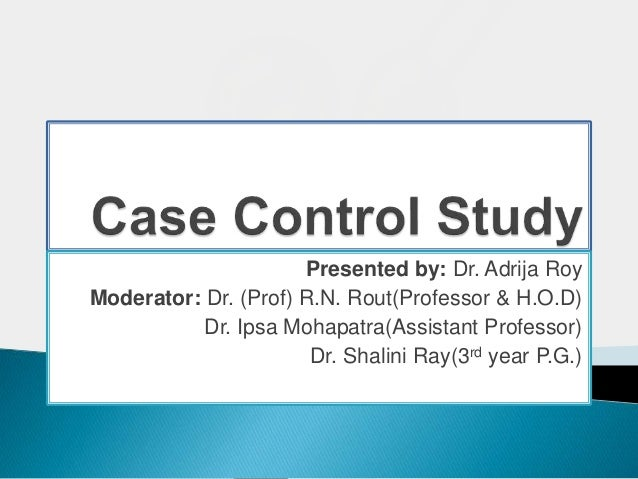 Presented by: Dr. Adrija Roy Moderator: Dr. (Prof) R.N. Rout(Professor & H.O.D) Dr. Ipsa Mohapatra(Assistant Professor) Dr...