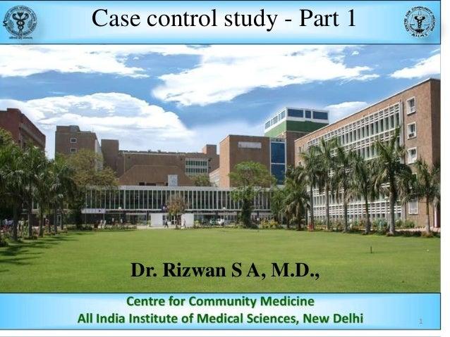 Case control study - Part 1  Dr. Rizwan S A, M.D., 1