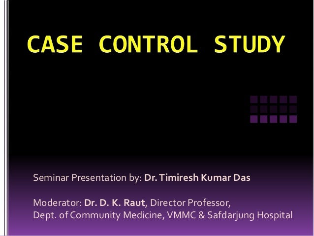 Seminar Presentation by: Dr. Timiresh Kumar Das Moderator: Dr. D. K. Raut, Director Professor, Dept. of Community Medicine...