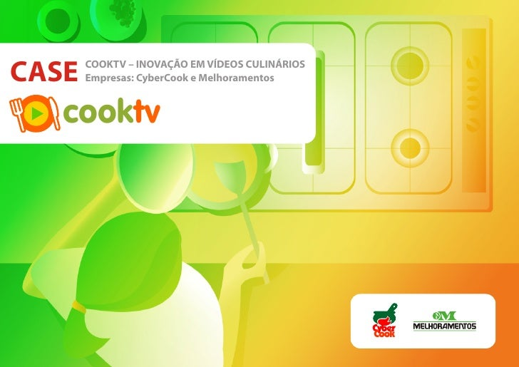 CASE   COOKTV – INOVAÇÃO EM VÍDEOS CULINÁRIOS        Empresas: CyberCook e Melhoramentos      cooktv                      ...