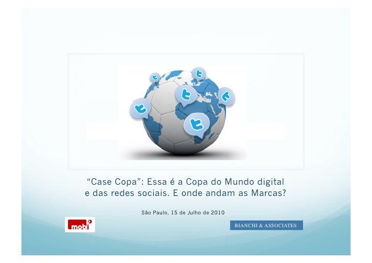 """Marc     """"Case Copa"""": Essa é a Copa do Mundo digital e das redes sociais. E onde andam as Marcas?              São Paulo, ..."""