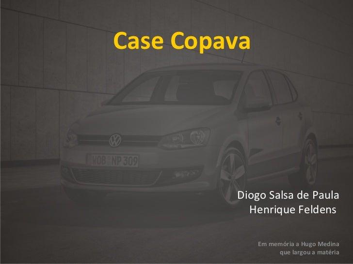 Case Copava Diogo Salsa de Paula Henrique Feldens   Em memória a Hugo Medina que largou a matéria