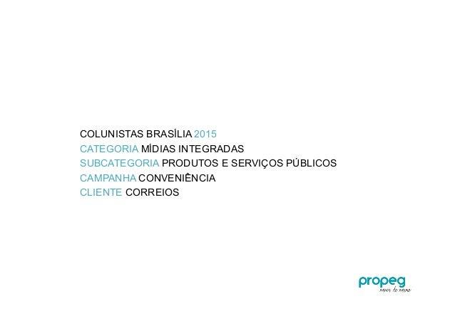COLUNISTAS BRASÍLIA 2015 CATEGORIA MÍDIAS INTEGRADAS SUBCATEGORIA PRODUTOS E SERVIÇOS PÚBLICOS CAMPANHA CONVENIÊNCIA CLIEN...