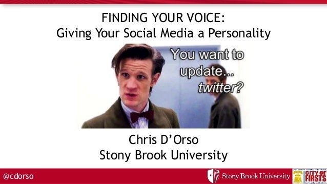 @cdorso FINDING YOUR VOICE: Giving Your Social Media a Personality Chris D'Orso Stony Brook University
