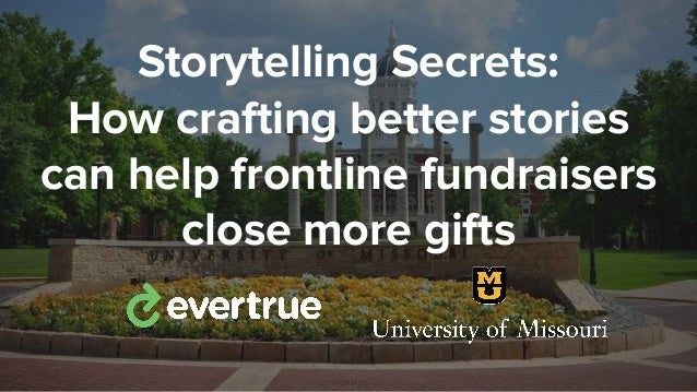 Storytelling Secrets: How crafting better stories can help frontline fundraisers close more gifts