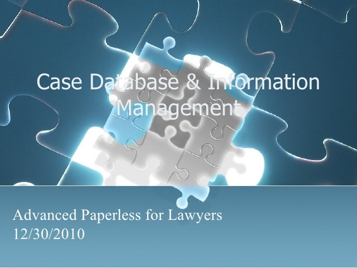Case Database & Information Management Advanced Paperless for Lawyers 12/30/2010