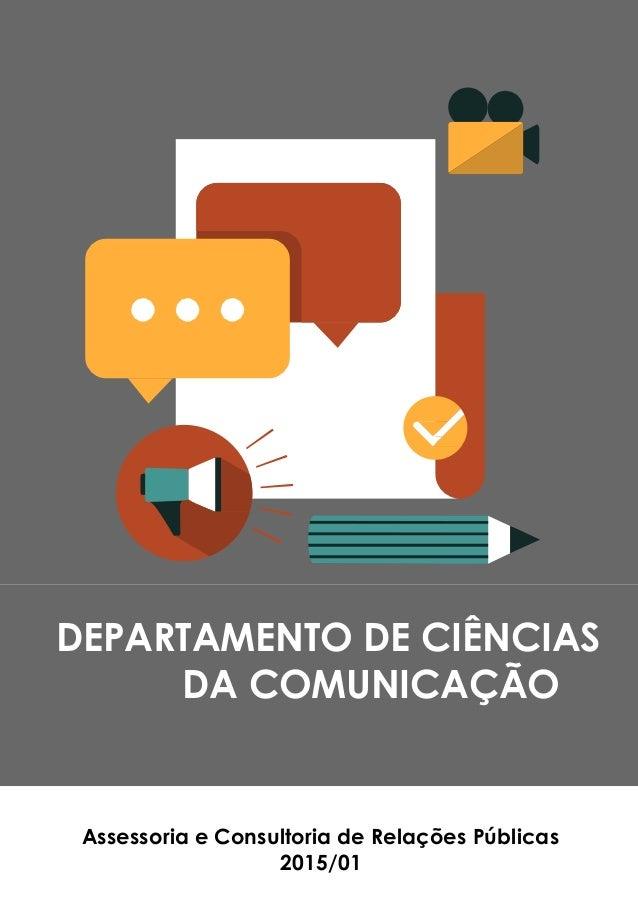 DEPARTAMENTO DE CIÊNCIAS DA COMUNICAÇÃO Assessoria e Consultoria de Relações Públicas 2015/01