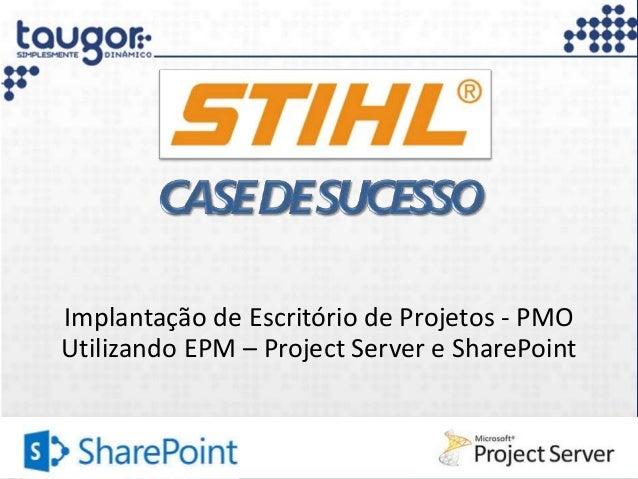 Implantação de Escritório de Projetos - PMO Utilizando EPM – Project Server e SharePoint  Av. Unisinos, 615 – Sala 2002. S...