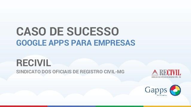 CASO DE SUCESSO GOOGLE APPS PARA EMPRESAS RECIVIL SINDICATO DOS OFICIAIS DE REGISTRO CIVIL-MG