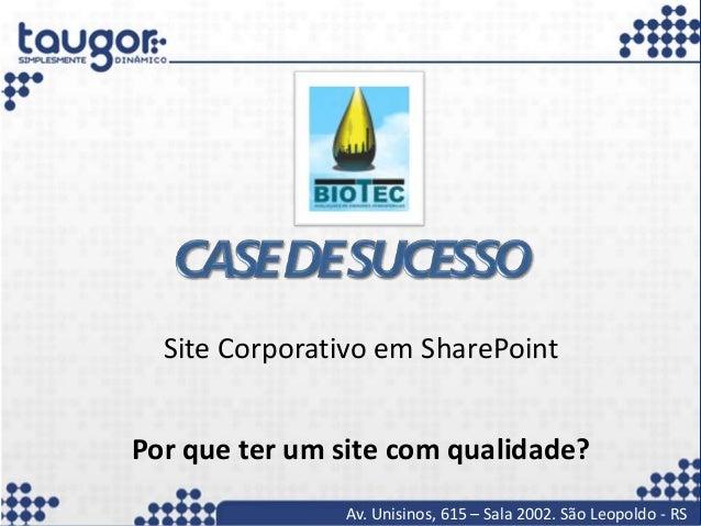 Av. Unisinos, 615 – Sala 2002. São Leopoldo - RS Site Corporativo em SharePoint Por que ter um site com qualidade?