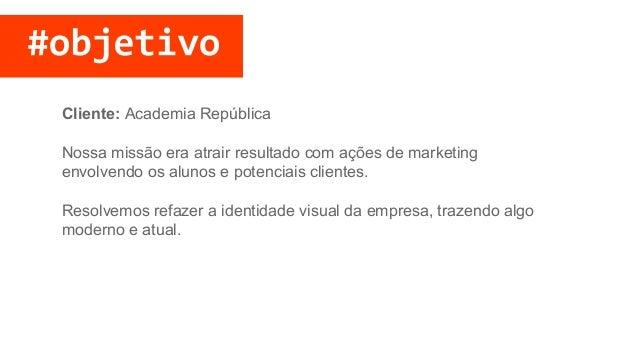 Cliente: Academia República Nossa missão era atrair resultado com ações de marketing envolvendo os alunos e potenciais cli...