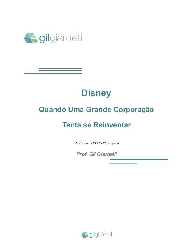 ! Disney Quando Uma Grande Corporação Tenta se Reinventar Outubro de 2016 - 2º upgrade Prof. Gil Giardelli ! !
