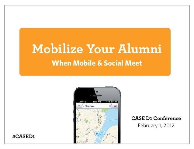 Mobilize Your Alumni          When Mobile & Social Meet                                CASE D1 Conference                 ...