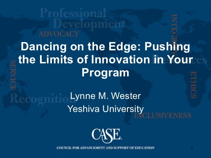 Dancing on the Edge: Pushing the Limits of Innovation in Your Program Lynne M. Wester Yeshiva University