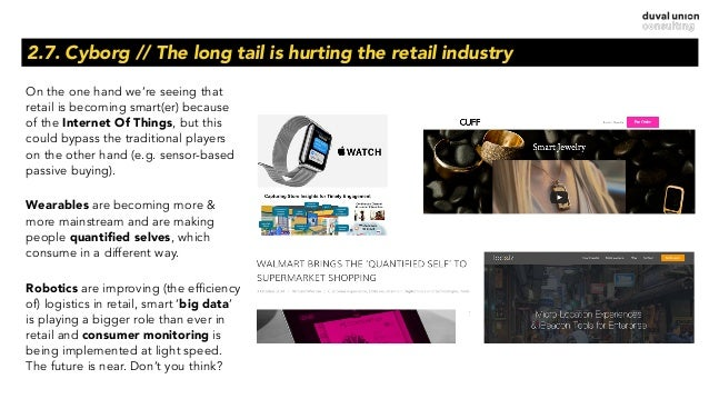2.7. Cyborg // The long tail is hurting the retail industry On the one hand we're seeing that retail is becoming smart(er)...