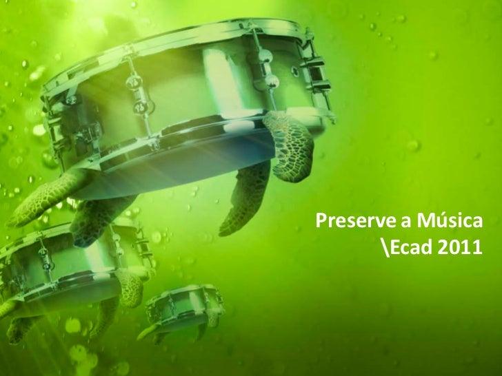 Preserve a Música      Ecad 2011