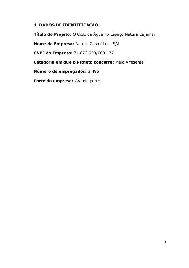 1. DADOS DE IDENTIFICAÇÃO Título do Projeto: O Ciclo da Água no Espaço Natura Cajamar Nome da Empresa: Natura Cosméticos S...
