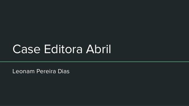 Case Editora Abril Leonam Pereira Dias
