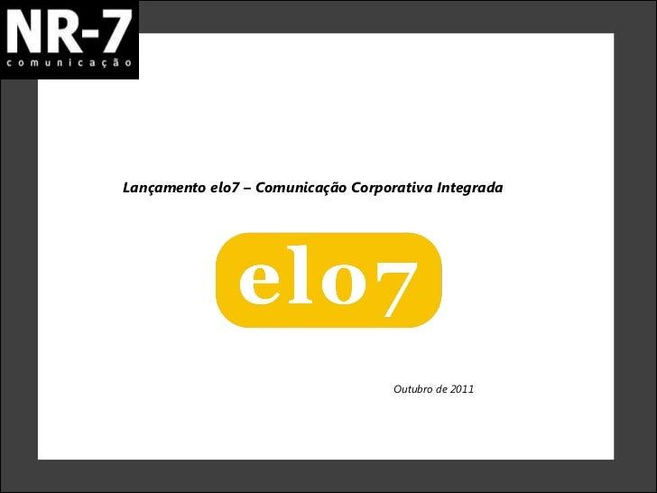 Lançamento elo7 – Comunicação Corporativa Integrada  Outubro de 2011