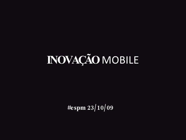 INOVAÇÃO  MOBILE #espm 23/10/09
