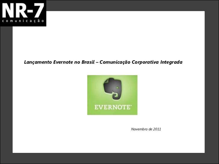 Lançamento Evernote no Brasil – Comunicação Corporativa Integrada                                           Novembro de 2011