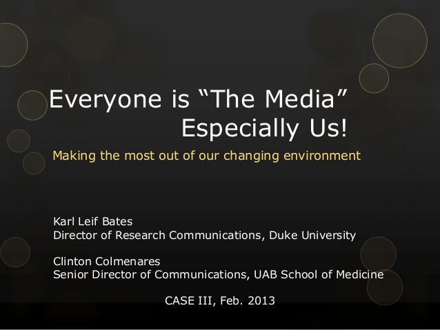 """Everyone is """"The Media""""          Especially Us!Making the most out of our changing environmentKarl Leif BatesDirector of R..."""