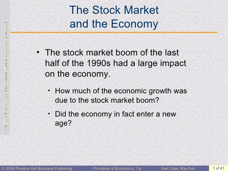 The Stock Market and the Economy <ul><li>The stock market boom of the last half of the 1990s had a large impact on the eco...