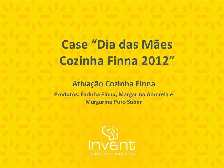 """Case """"Dia das Mães Cozinha Finna 2012""""      Ativação Cozinha FinnaProdutos: Farinha Finna, Margarina Amorela e            ..."""