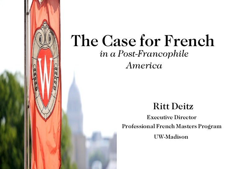 Ritt Deitz The Case for French Executive Director Professional French Masters Program UW-Madison   in a Post-Francophile A...