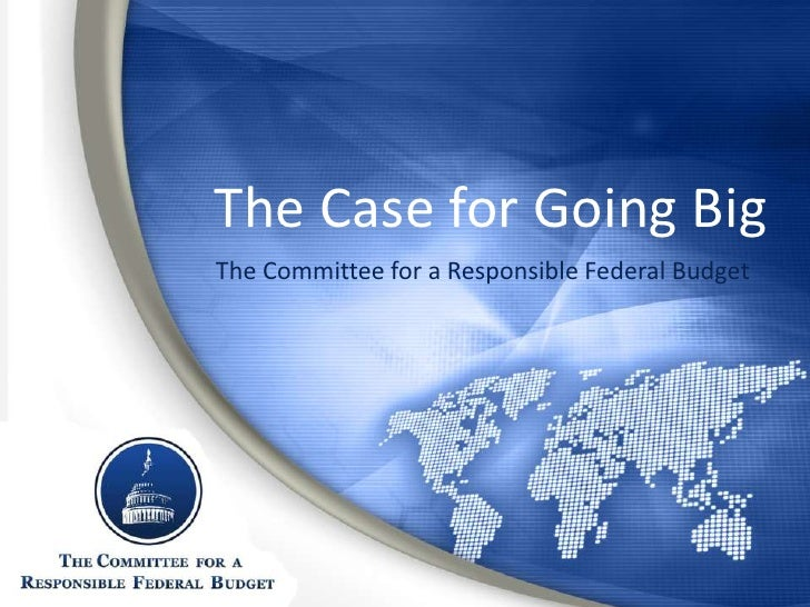 The Case for Going BigThe Committee for a Responsible Federal Budget