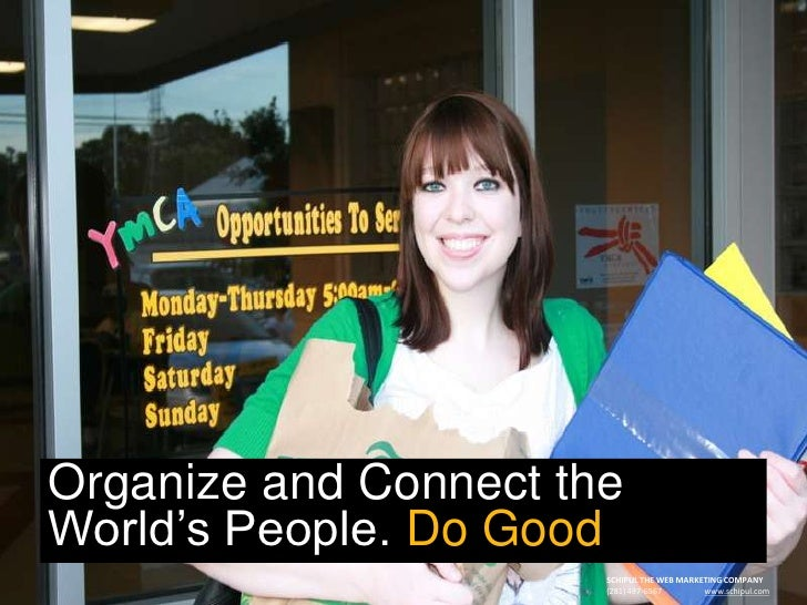 Organize and Connect the World's People. Do Good<br />SCHIPUL THE WEB MARKETING COMPANY<br />(281) 497-6567               ...