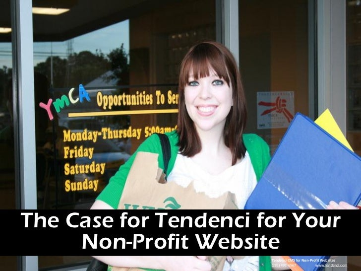 The Case for Tendenci for Your     Non-Profit Website                       Tendenci CMS for Non-Profit Websites          ...
