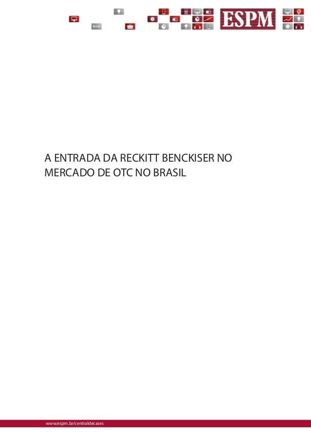 www.espm.br/centraldecases  A ENTRADA DA RECKITT BENCKISER NO MERCADO DE OTC NO BRASIL