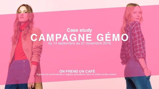 Case study CAMPAGNE GÉMOdu 14 septembre au 21 novembre 2016 ON PREND UN CAFÉ Agence de communication digitale spécialisée ...