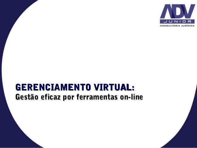 GERENCIAMENTO VIRTUAL:GERENCIAMENTO VIRTUAL: Gestão eficaz por ferramentas on-lineGestão eficaz por ferramentas on-line