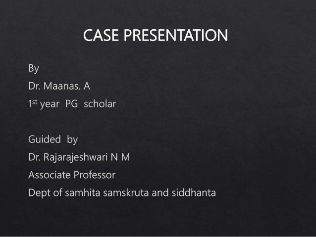 CASE PRESENTATION  By Dr.  Maanas.  A 15' year PG scholar  Guided by  Dr.  Rajarajeshwari N M  Associate Professor  Dept o...