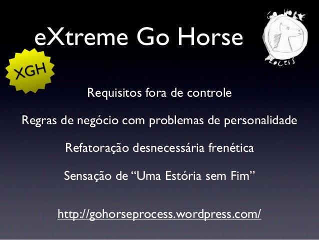 eXtreme Go Horse #NOT http://gohorseprocess.files.wordpress.com/2010/06/xghm.jpg