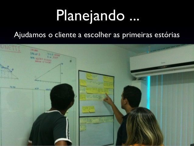 Ajudamos o cliente a escolher as primeiras estórias Planejando ... Essa tá sussa! Então tá :)