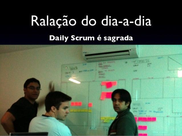 Ralação do dia-a-dia Daily Scrum é sagrada